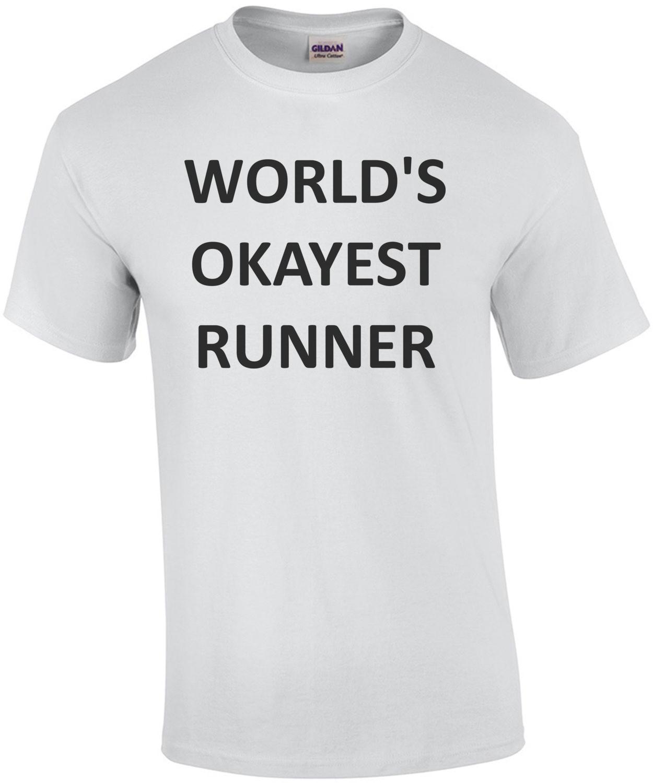 WORLD'S OKAYEST RUNNER T-SHIRT Shirt
