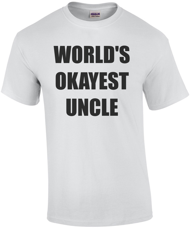 WORLD'S OKAYEST UNCLE Shirt