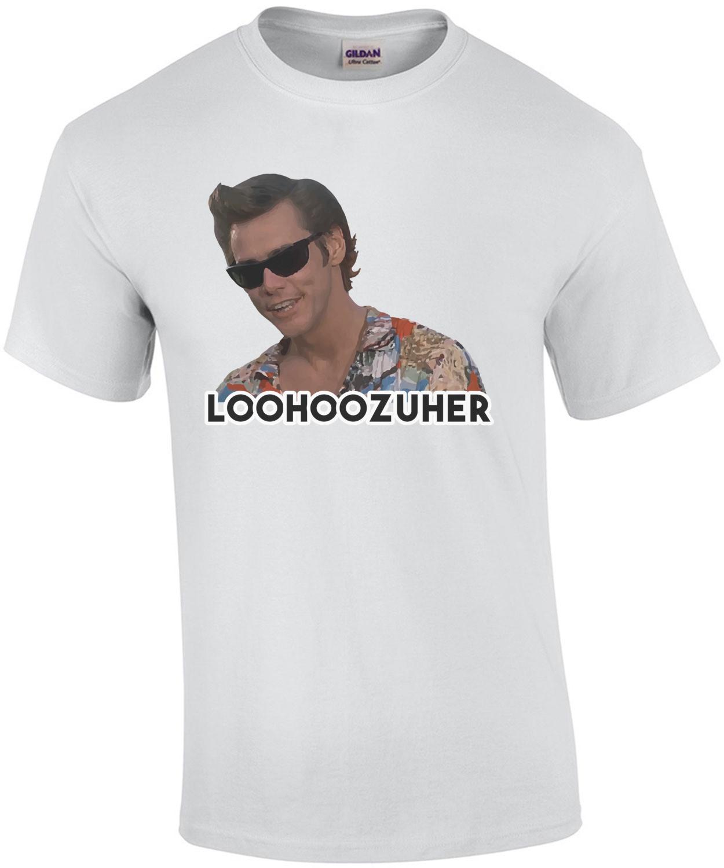 Loohoozuher - Jim Carrey - Ace Ventura T-Shirt