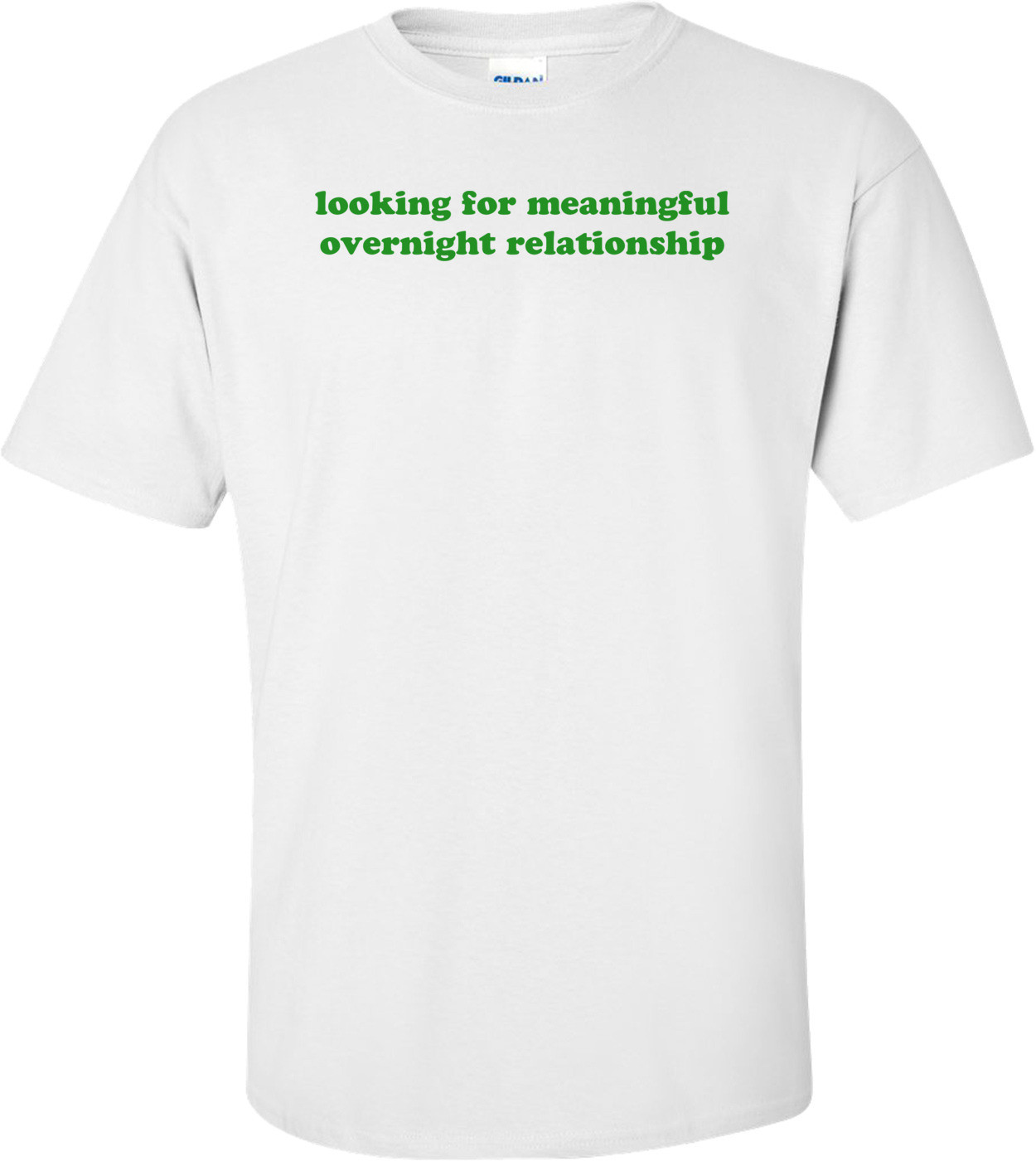looking for meaningful overnight relationship Shirt