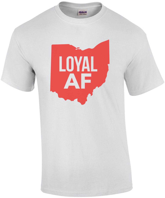 Loyal AF - Ohio T-Shirt