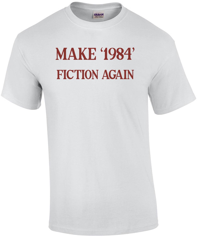 Make 1984 Fiction Again - george orwell - funny t-shirt