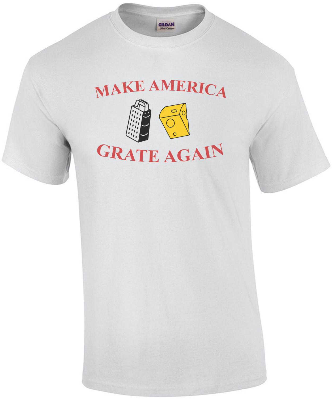 Make America Grate Again Cheesy T-Shirt