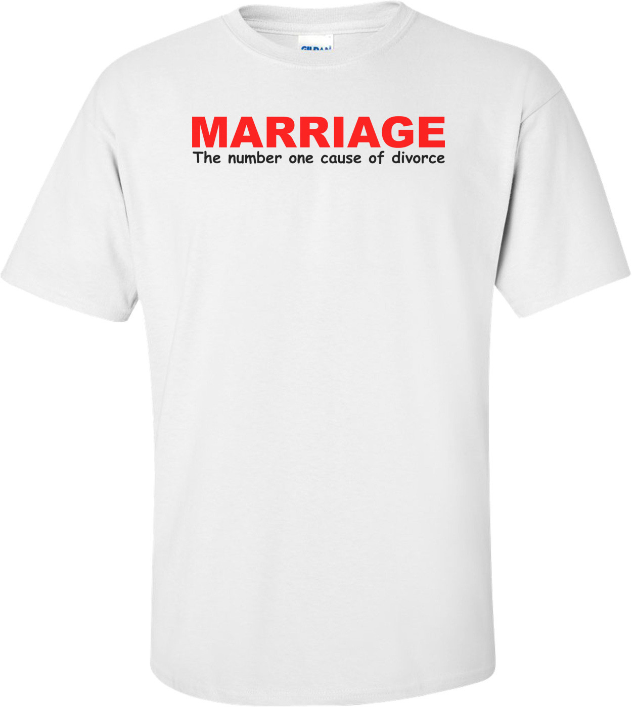 Marriage The Number One Cause Of Divorce Funny Shirt