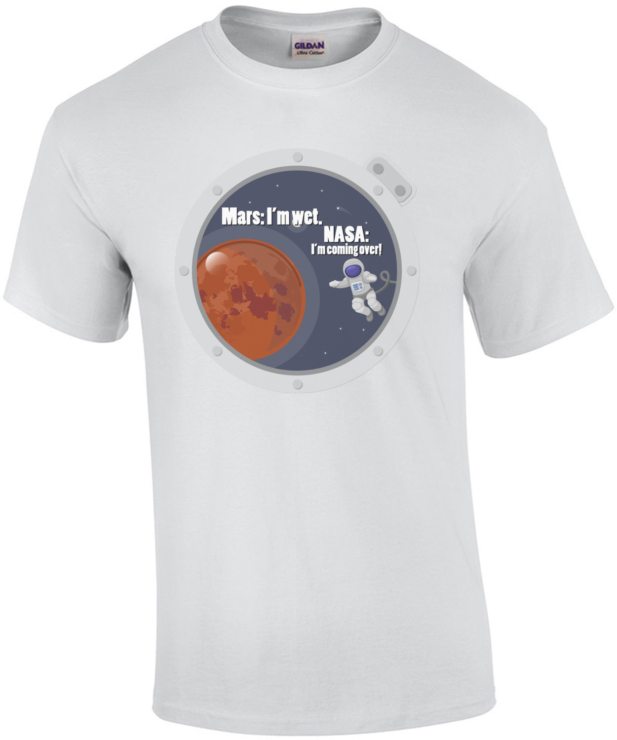 Mars: I'm wet. Nasa: I'm coming over! T-Shirt