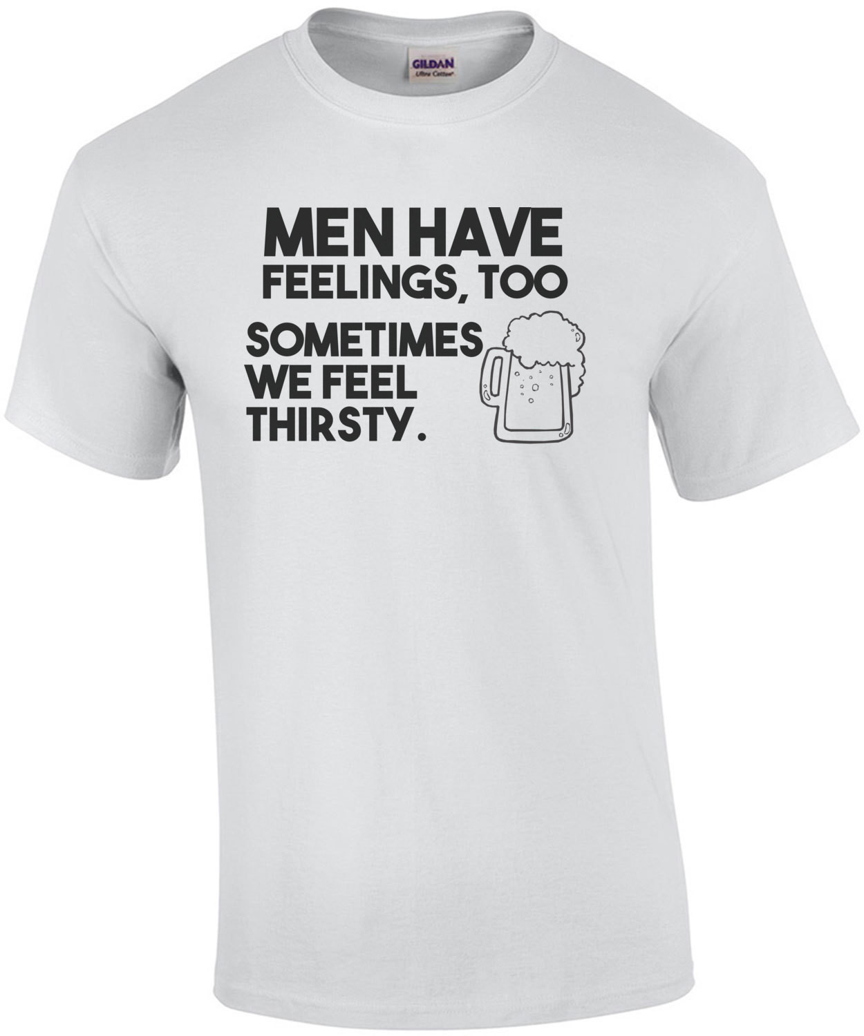 Men have feelings too sometimes we feel thirsty drinking t-shirt