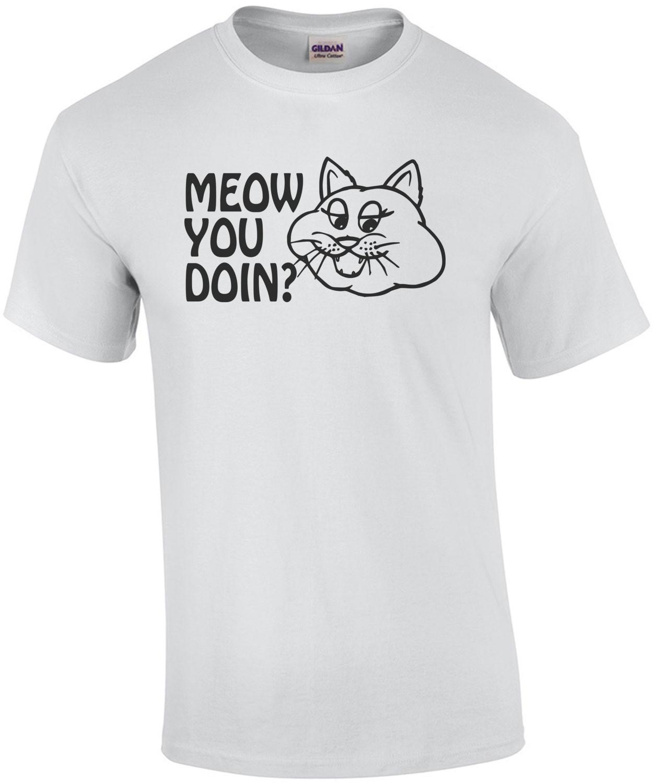 Meow You Doin? shirt