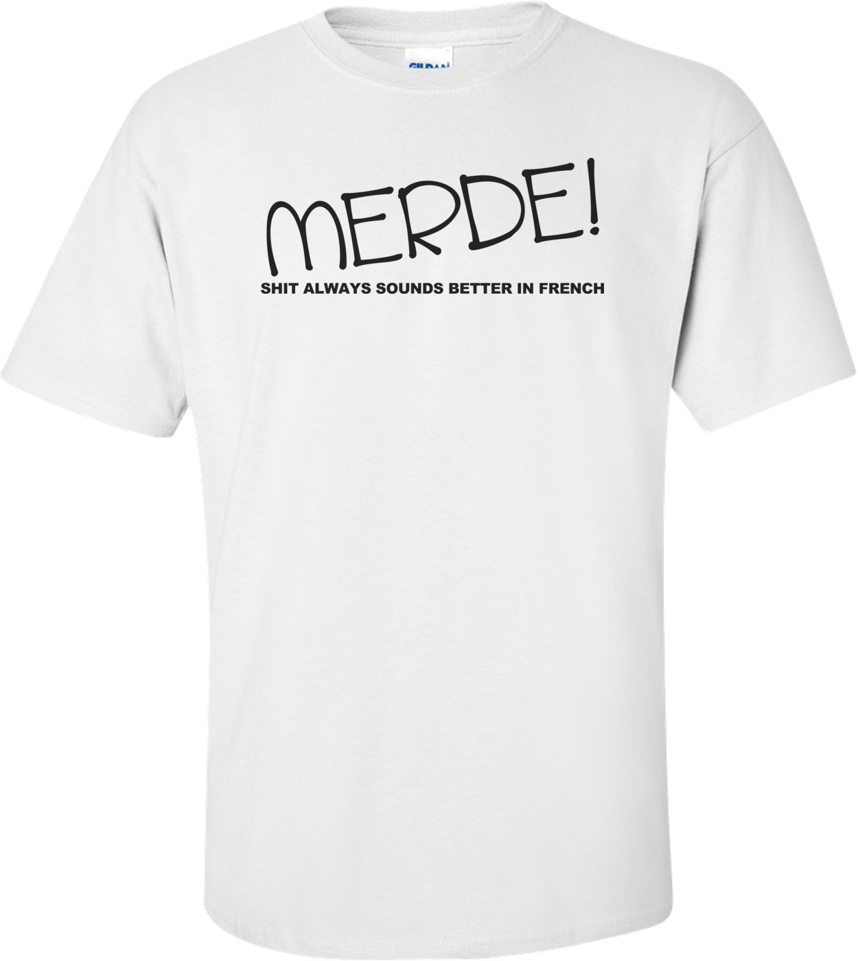 Merde! Shit Always Sounds Better In French Funny Shirt