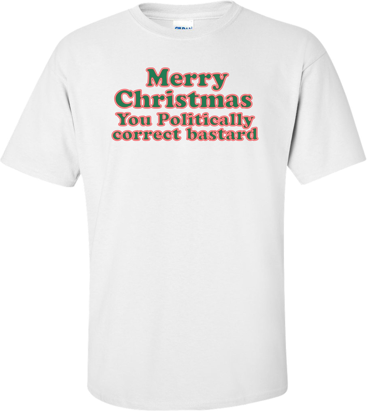 Merry Christmas, You Politically Correct Bastard T-shirt