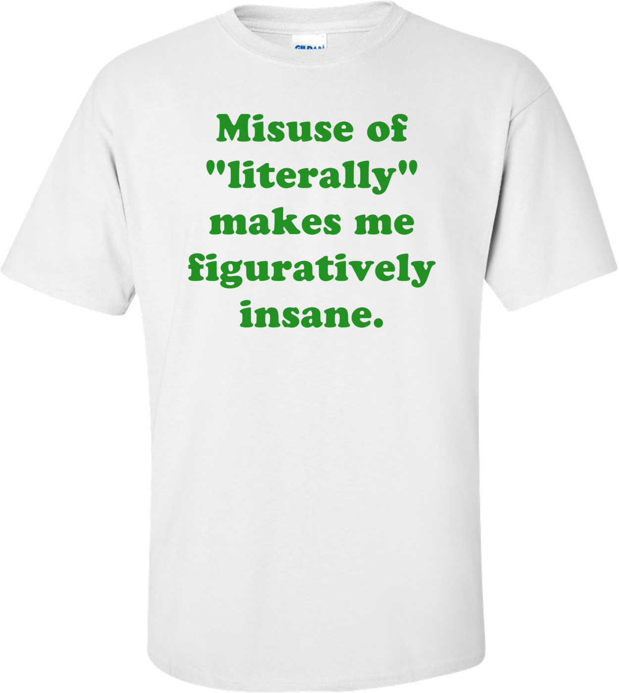 "Misuse Of ""Literally"" Makes Me Figuratively Insane. Shirt"