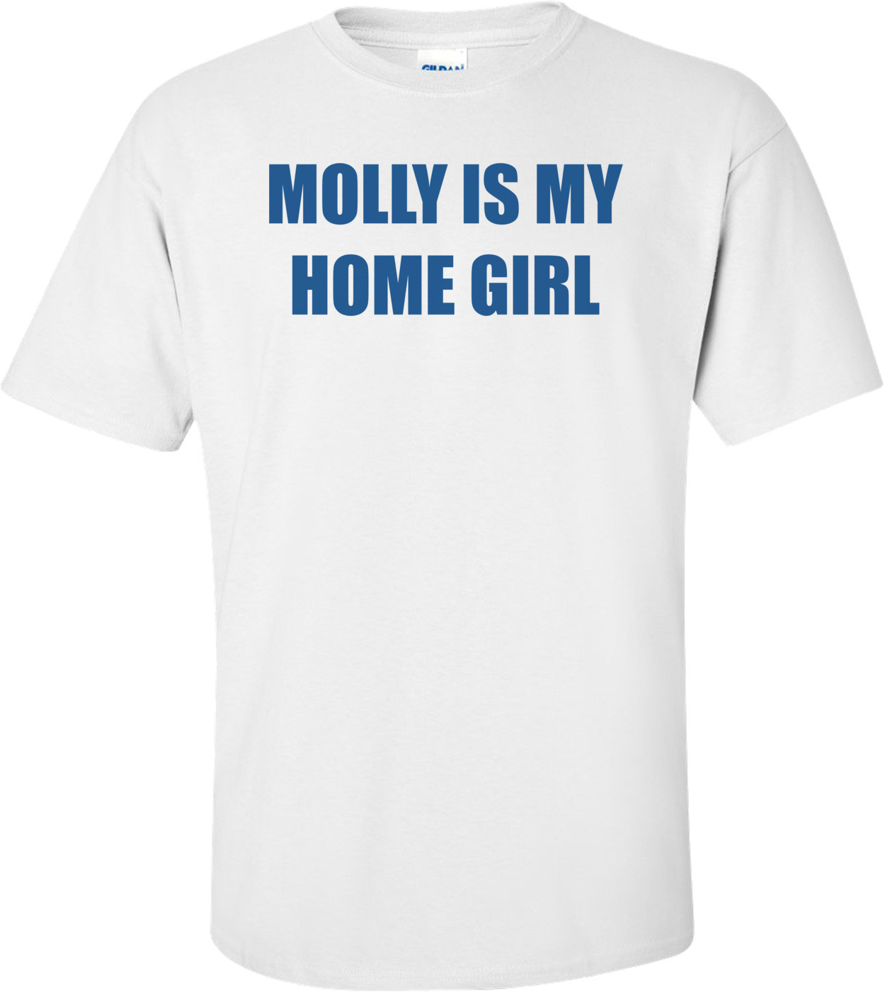 MOLLY IS MY HOME GIRL Shirt