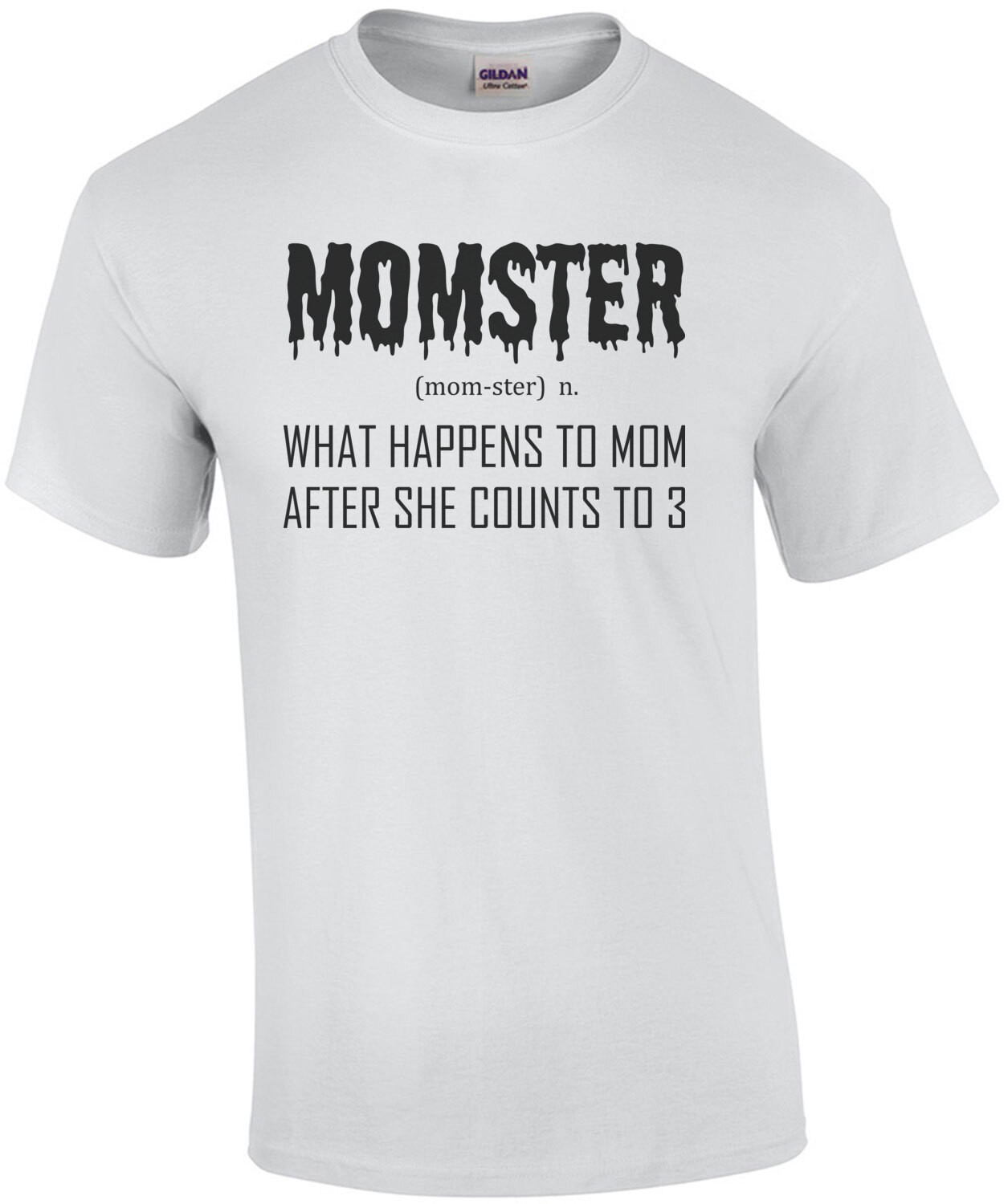 Momster Definition - noun. What happens to mom after she counts to 3 - funny mom t-shirt
