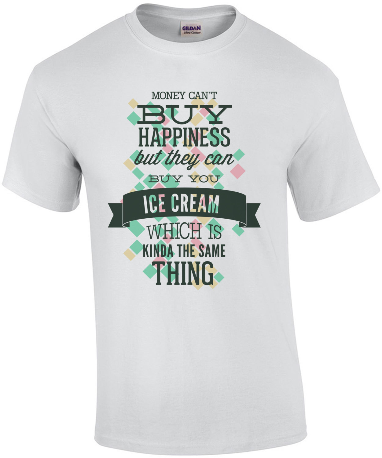 Money Cant Buy Happiness But They Can Buy You Ice Cream Which Is Kinda The Same Thing T-Shirt
