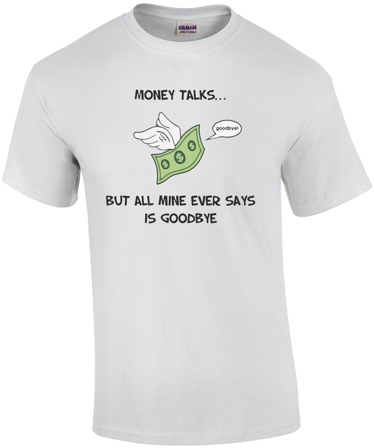 Money Talks... But all mine ever says is goodbye. Funny T-Shirt