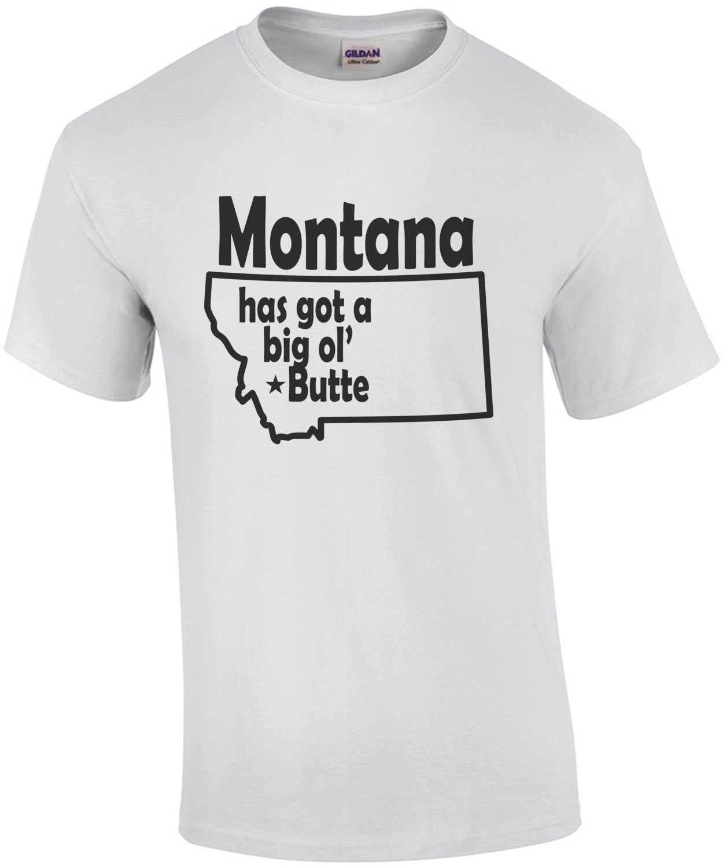 Montana has got a big ol' Butte - Montana T-shirts