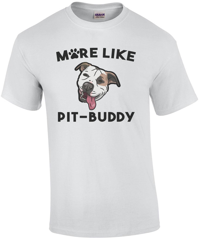 More like Pit-Buddy - Pit bull T-Shirt