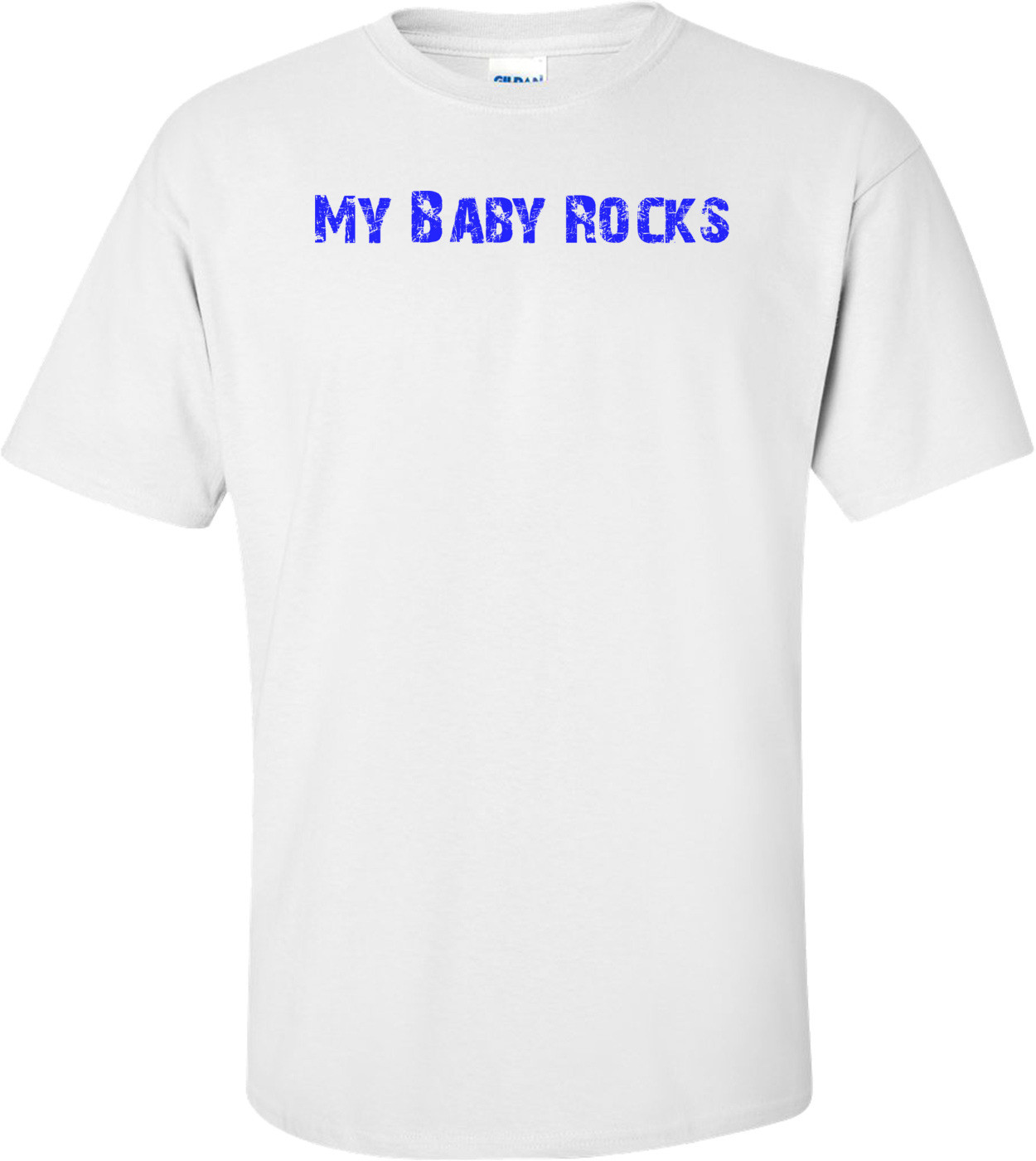My Baby Rocks Shirt