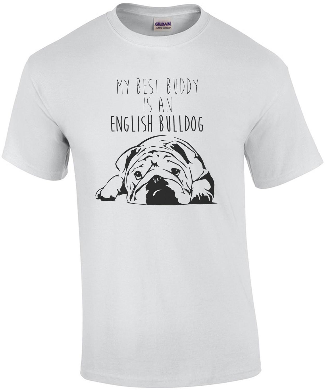 My best buddy is an english bulldog - bulldog / english bulldog t-shirt