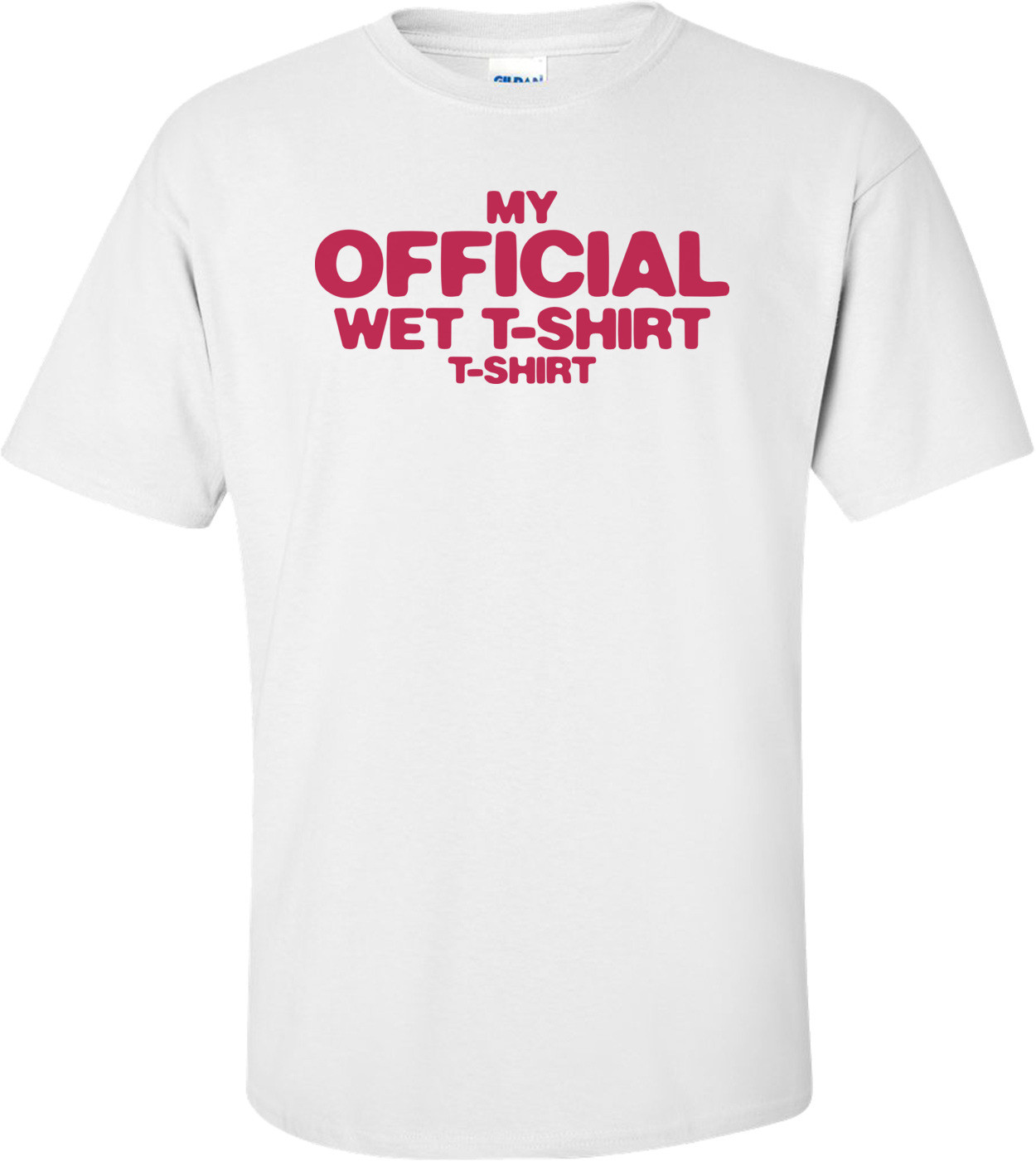 My Official Wet T-shirt T-shirt