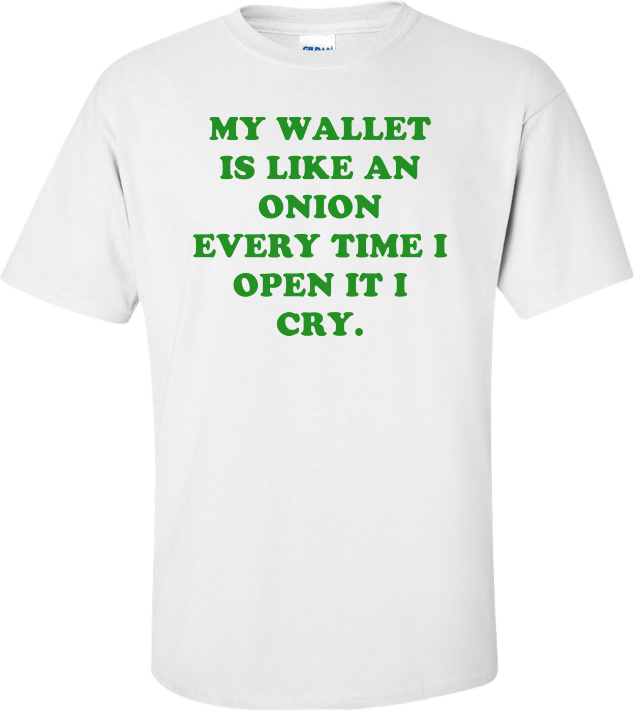 MY WALLET IS LIKE AN ONION EVERY TIME I OPEN IT I CRY. Shirt