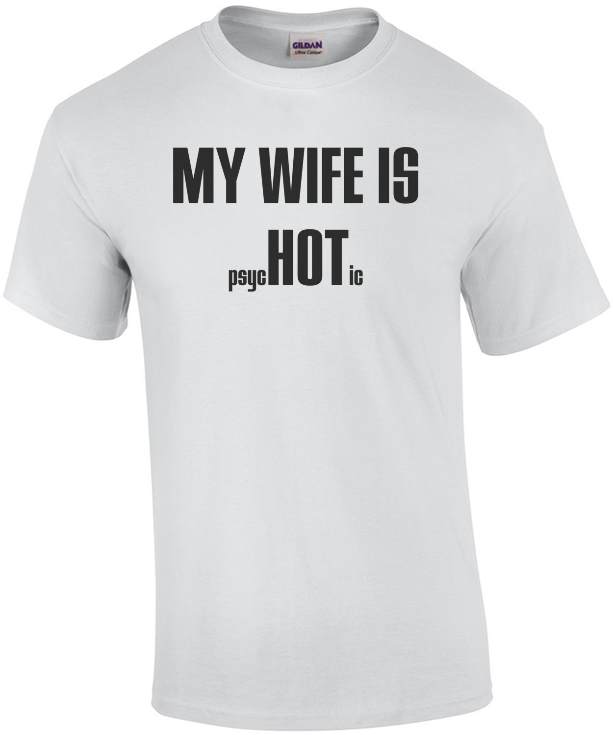 My Wife is Hot (Psychotic) T-Shirt