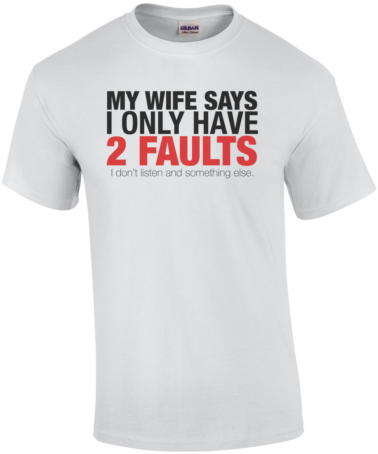 My Wife Says I Only Have 2 Faults Funny Shirt