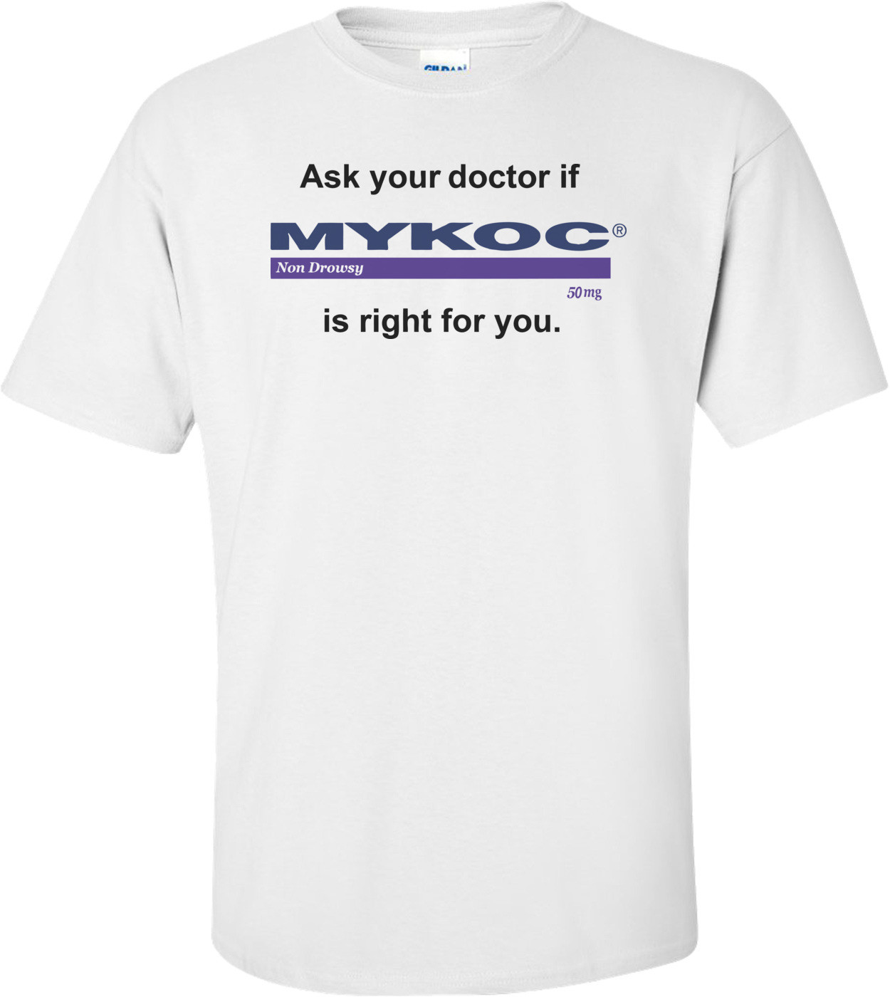 Ask your doctor if Mykoc is right for you. T-shirt