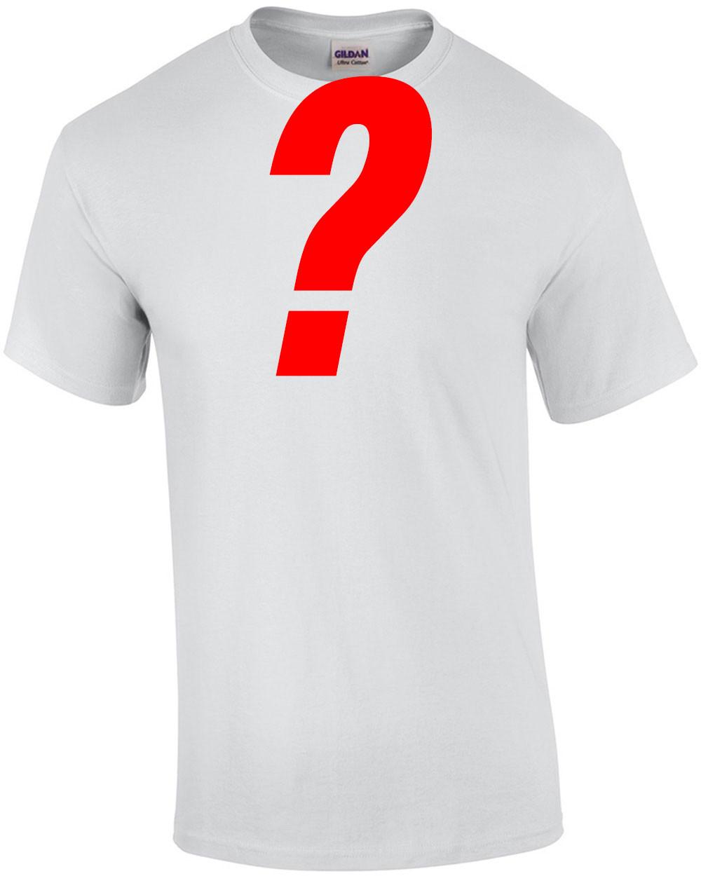 Mystery Shirt $4.99 T-Shirt