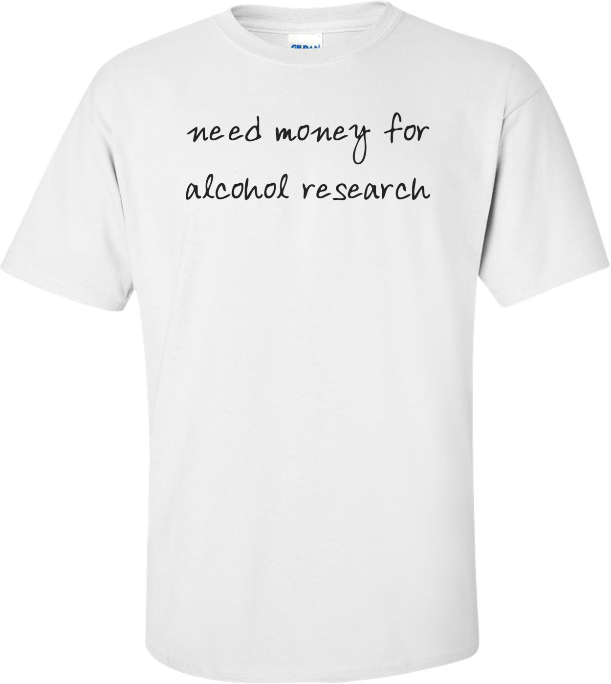 need money for alcohol research Shirt