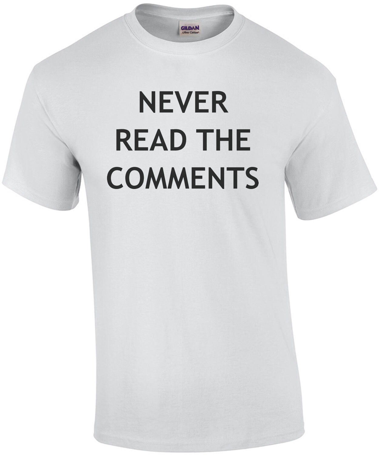 Never read the comments - funny t-shirt