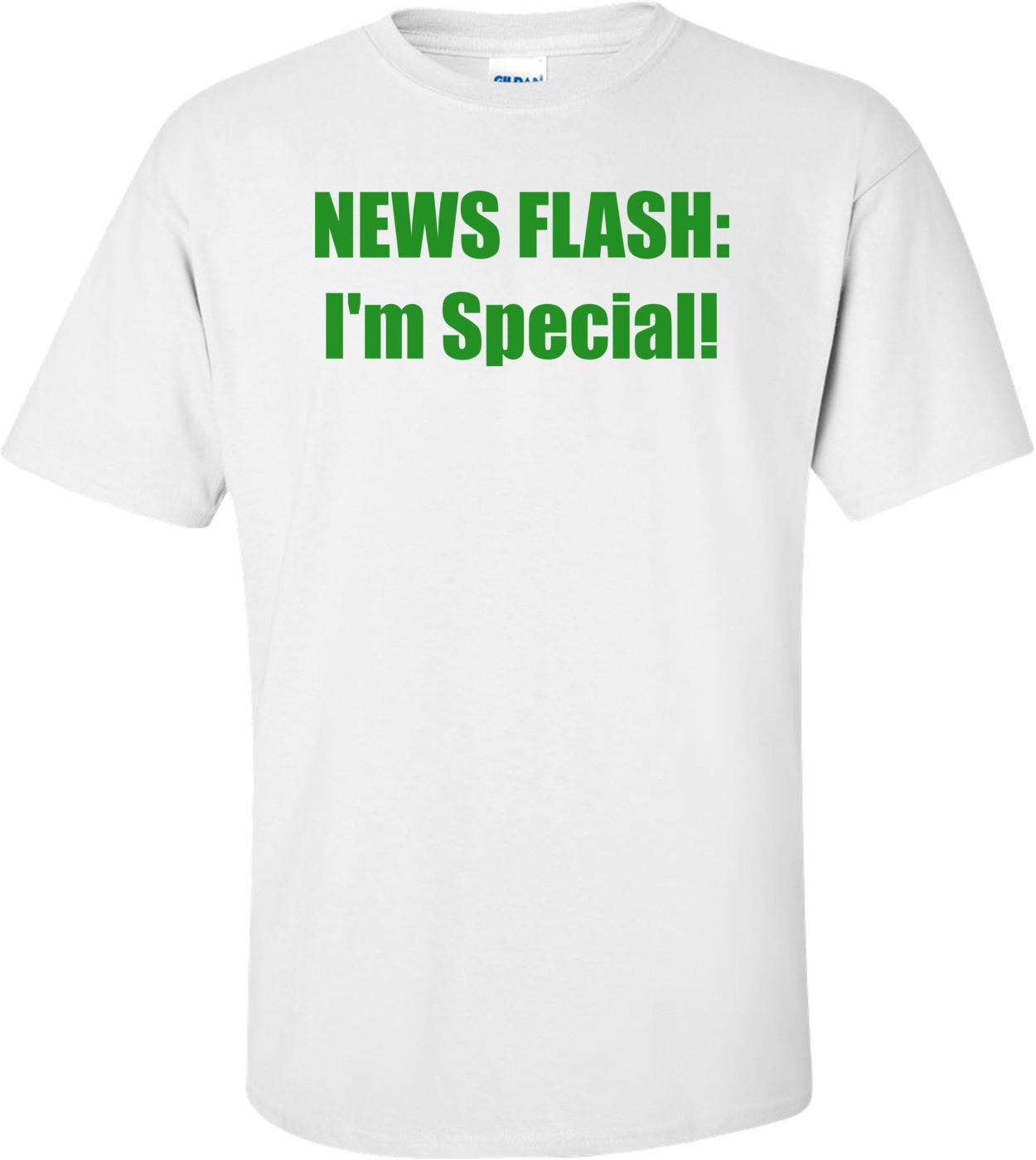 NEWS FLASH: I'm Special! Shirt