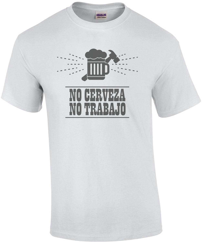 No cerveza - No trabajo - no beer no work - funny t-shirt