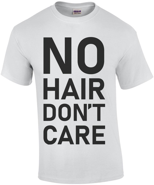 No Hair Dont care - bald t-shirt