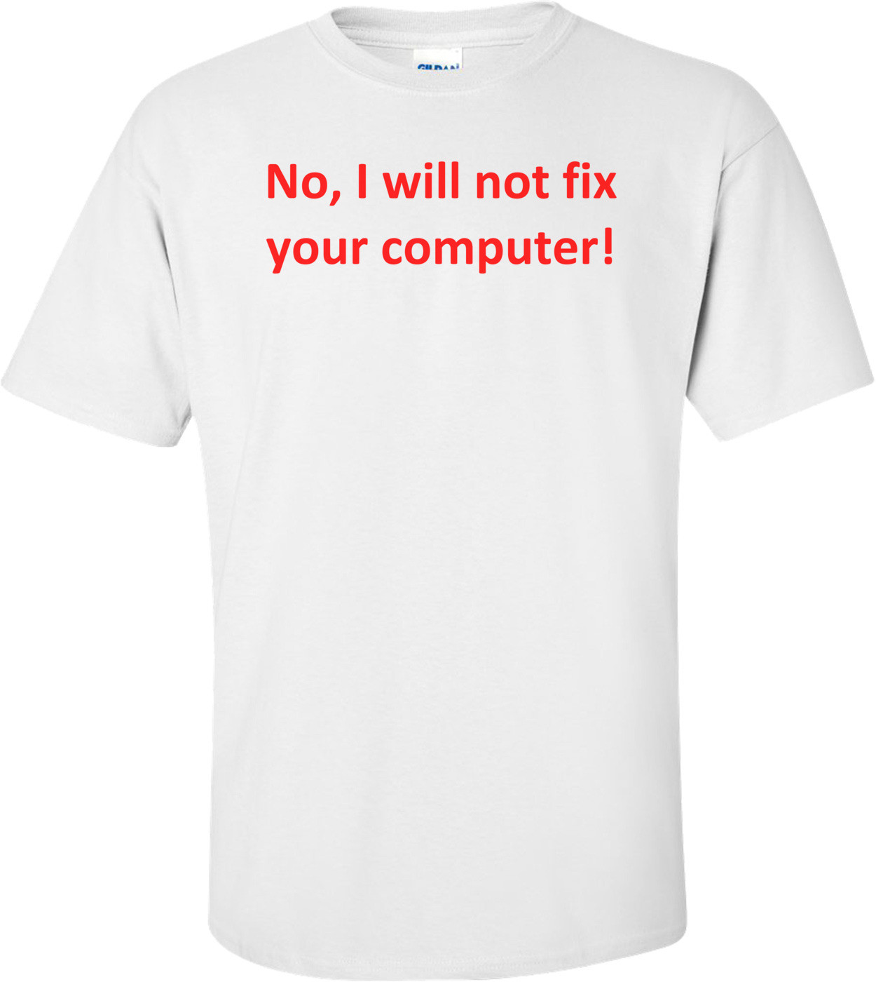 No, I will not fix your computer! Shirt