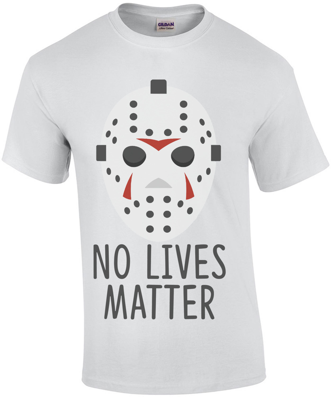 No Lives Matter - Jason Friday The 13th T-Shirt