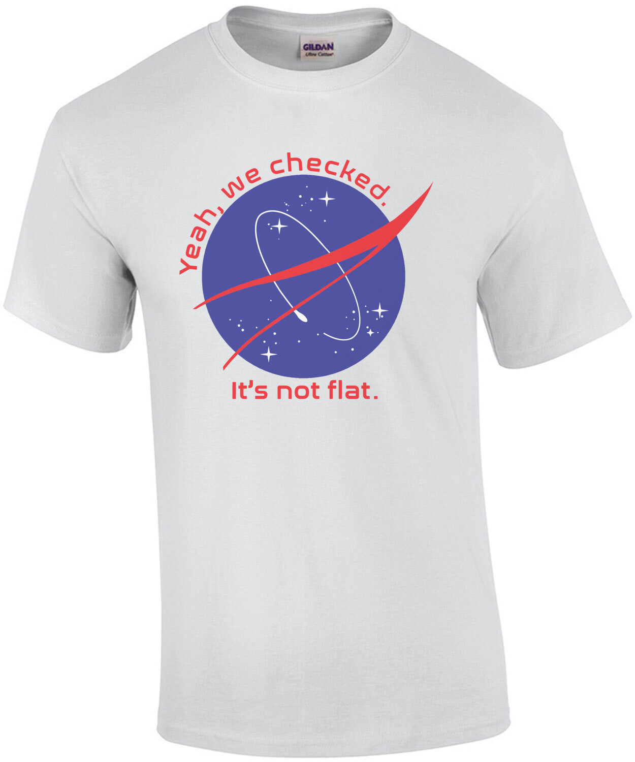Yeah, we checked. It's not flat. - NASA - Anti-Flat Earther T-Shirt