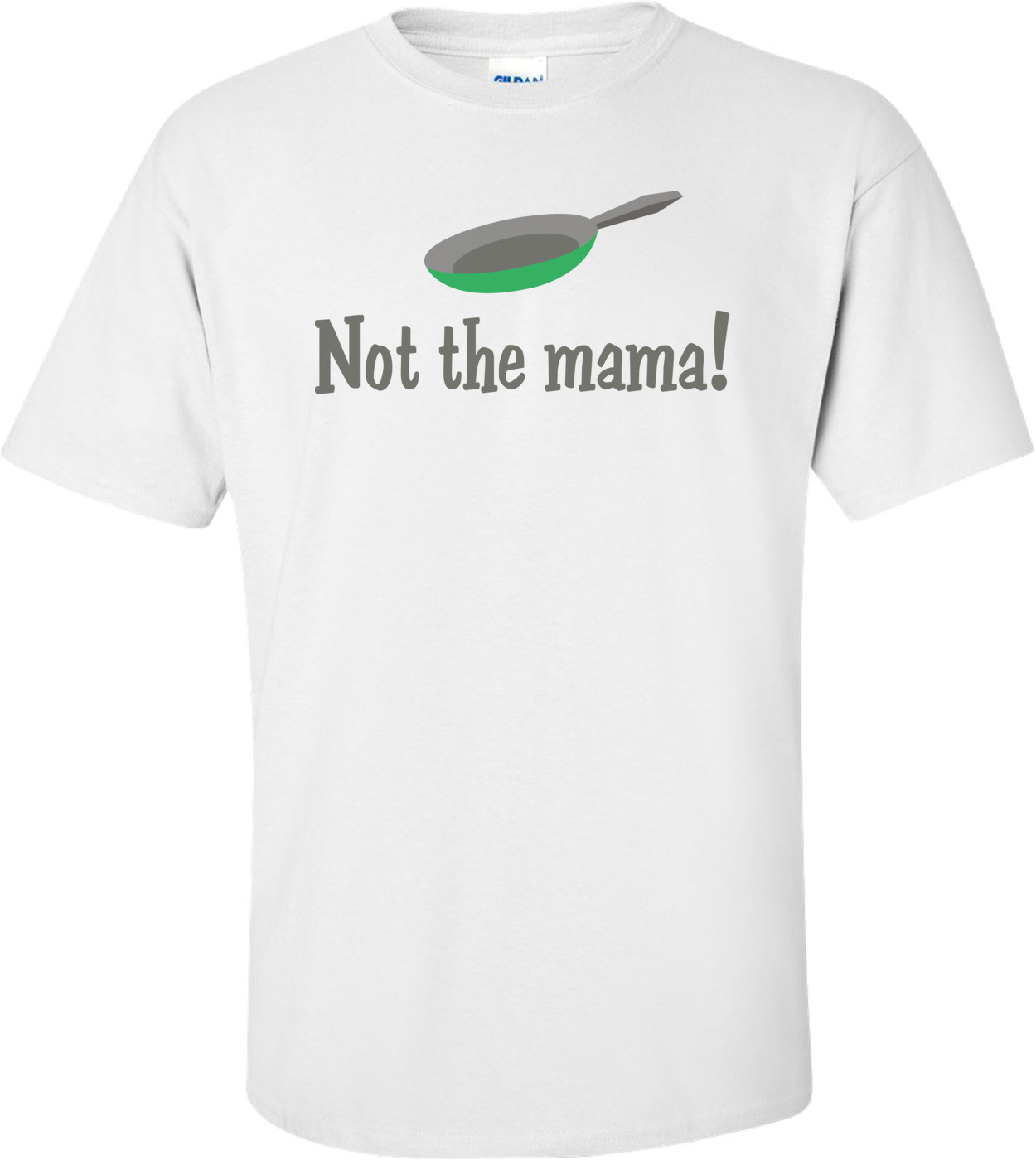 Not The Mama T-shirt