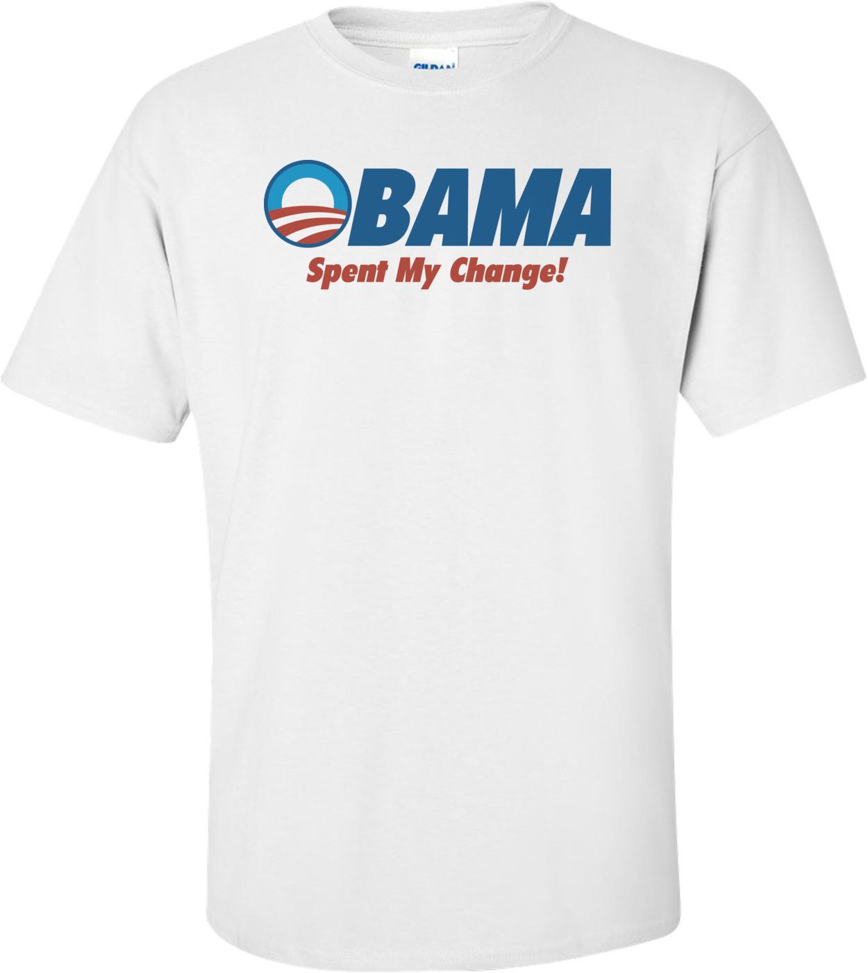 Obama Spent My Change Anti-obama T-shirt