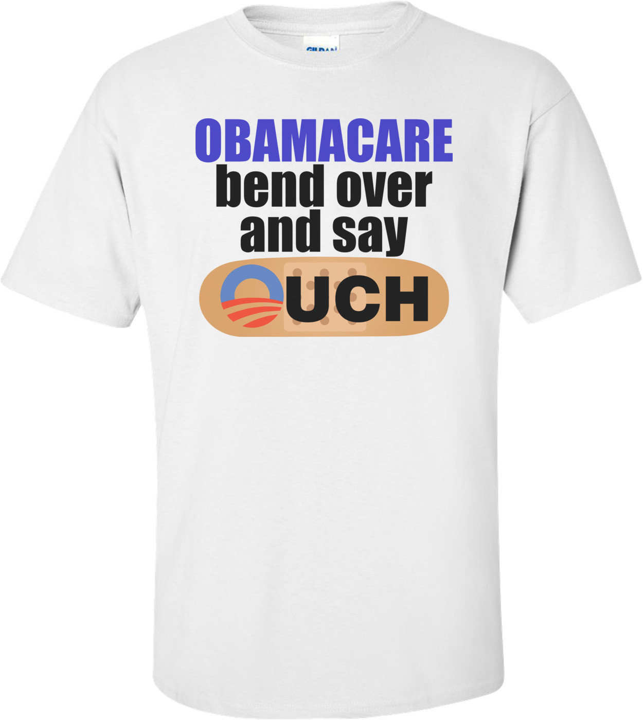 Obamacare Bend Over And Say Ouch - Anti-obama Shirt