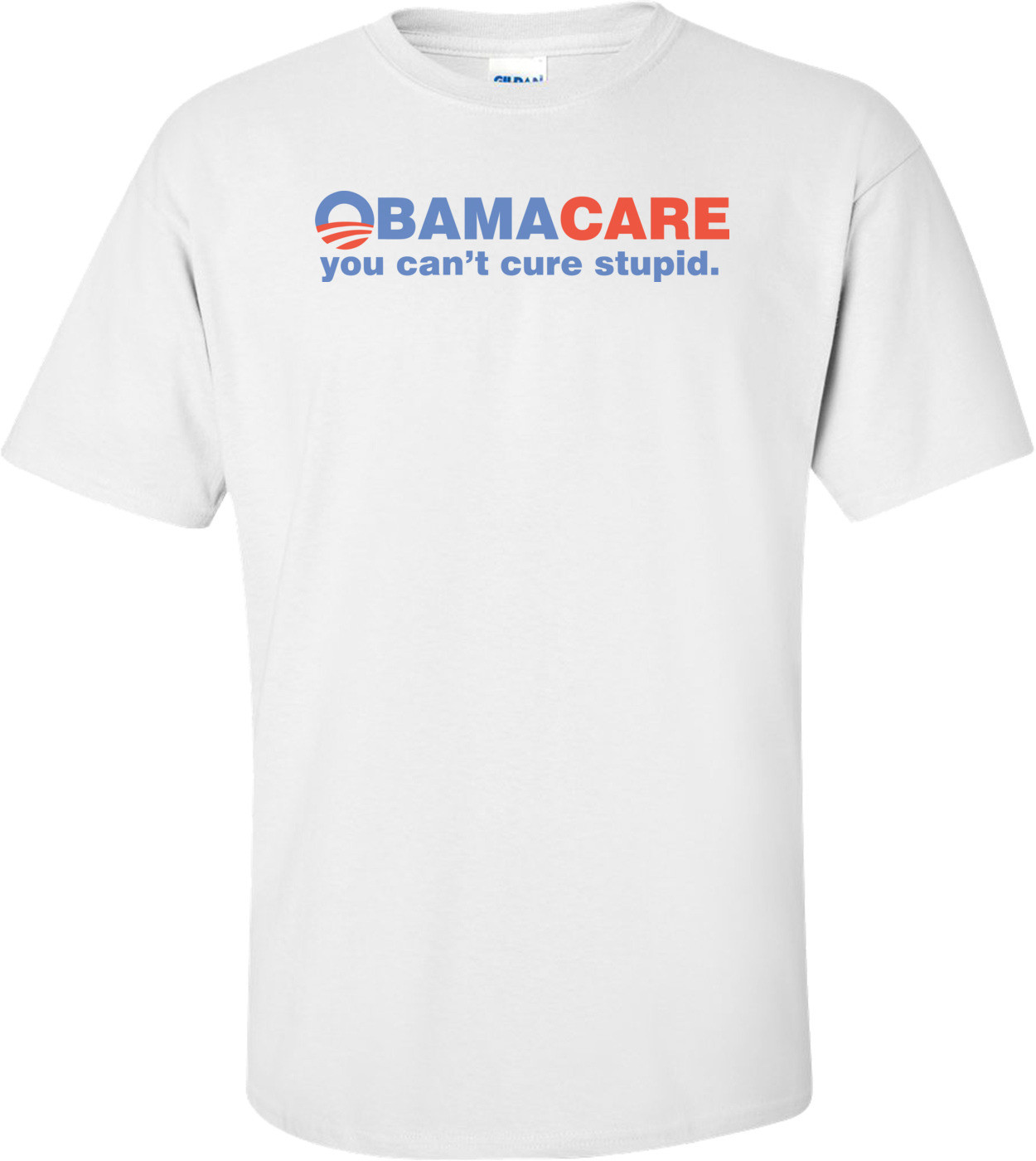 Obamacare You Can't Cure Stupid - Anti-obama Shirt