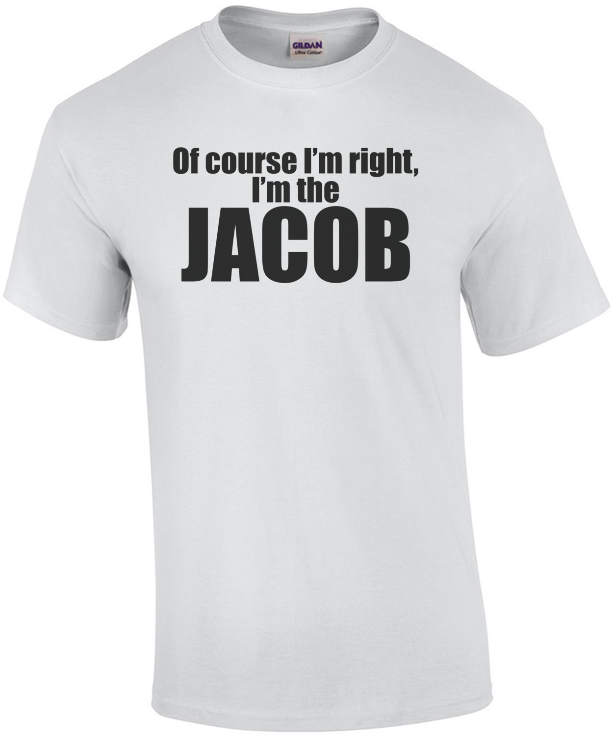 Of Course I'm Right I'm The Jacob T-Shirt