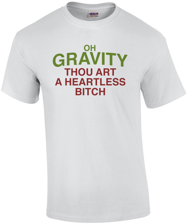 Oh Gravity, Thou Art a Heartless Bitch T-Shirt