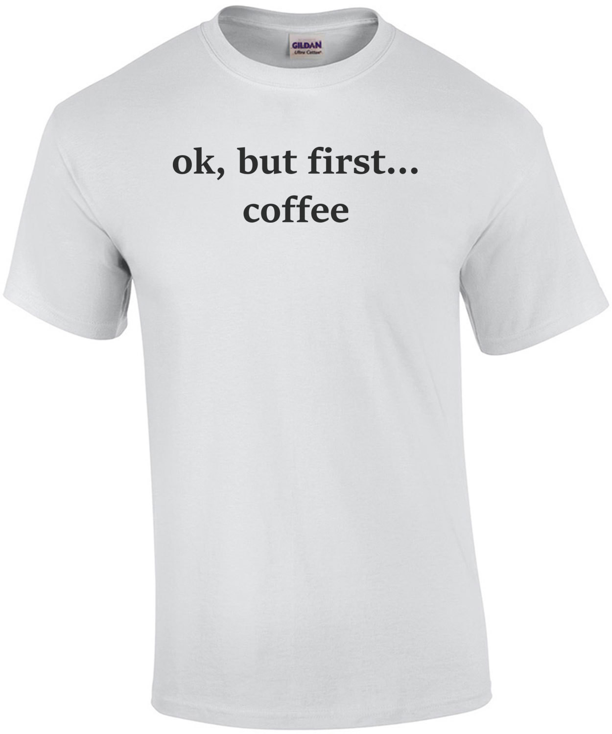ok, but first... coffee. Coffee T-Shirt