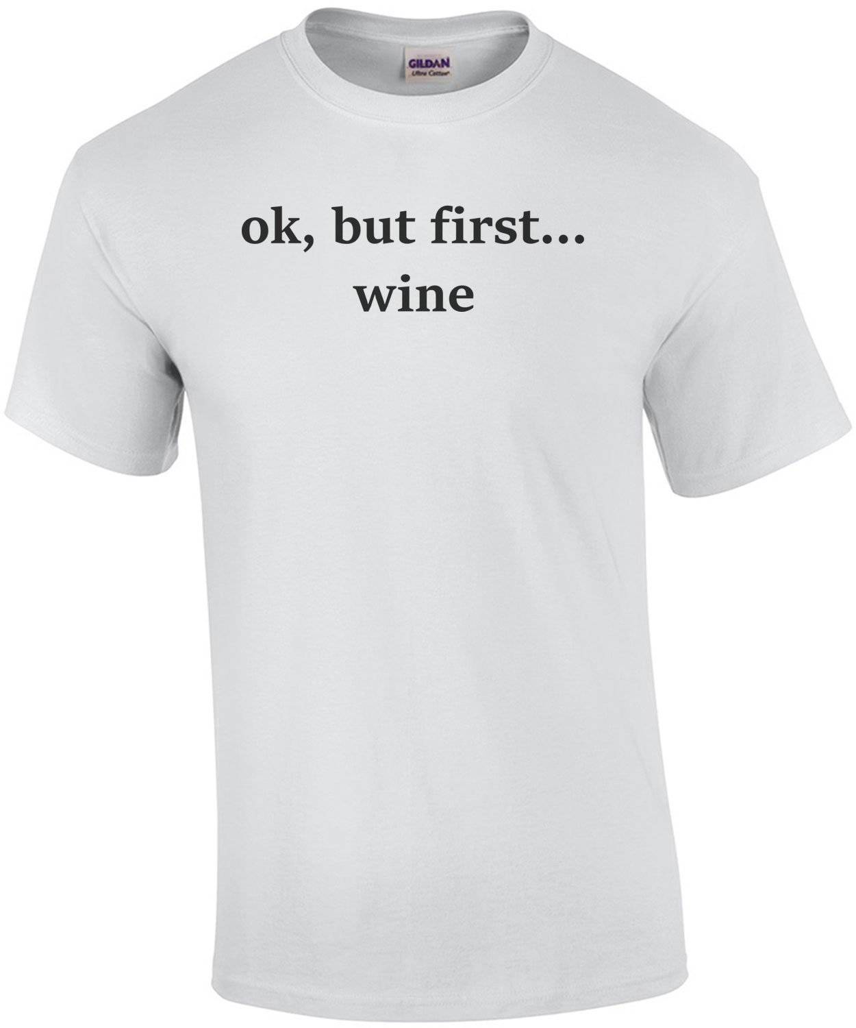 ok, but first... wine. Funny Wine T-Shirt
