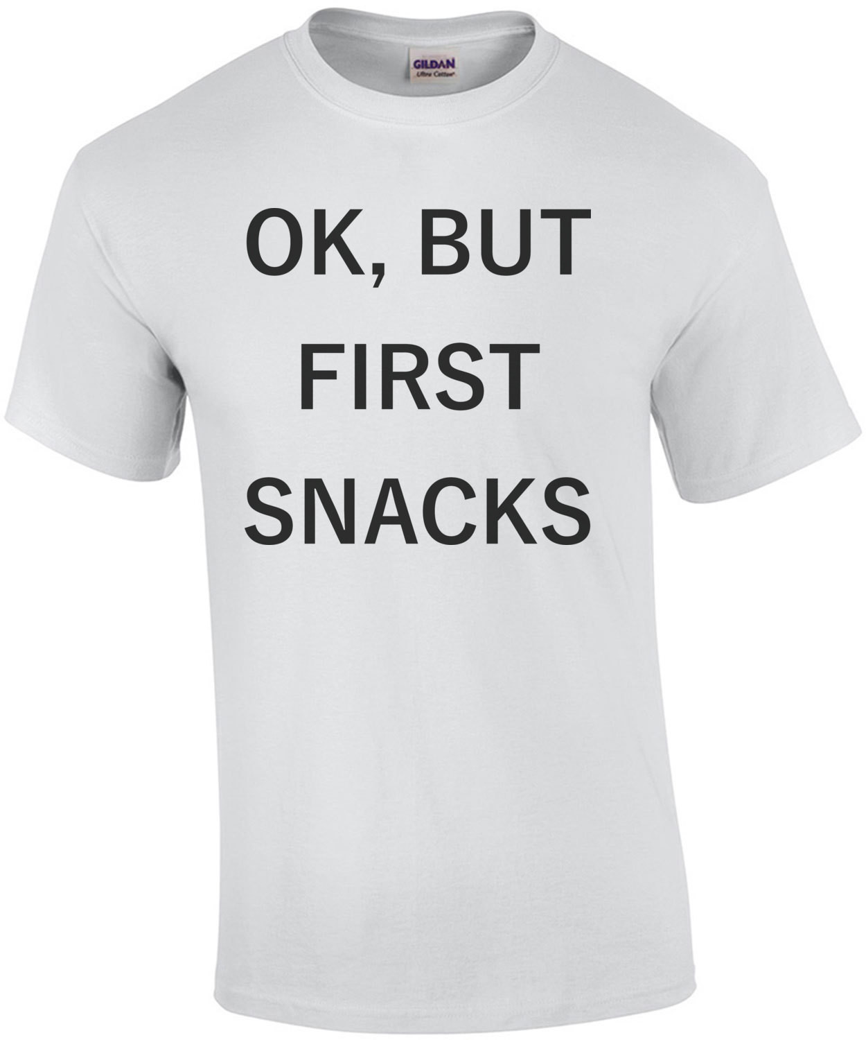 OK, BUT FIRST SNACKS - Funny food t-shirt