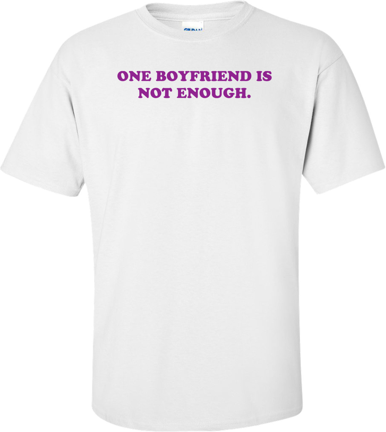 ONE BOYFRIEND IS NOT ENOUGH. Shirt