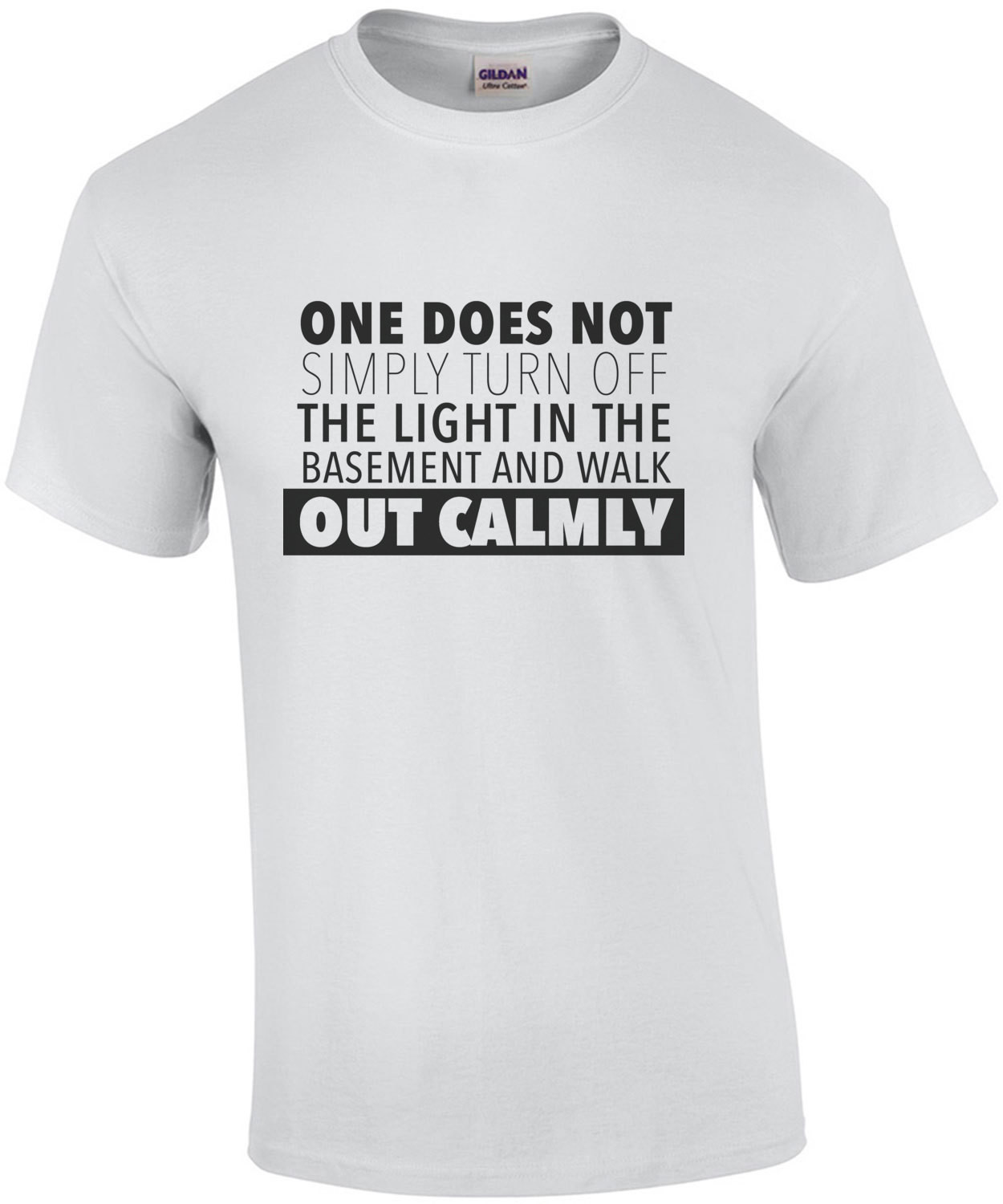 One does not simply turn off the light in the basement and walk out calmly - funny t-shirt