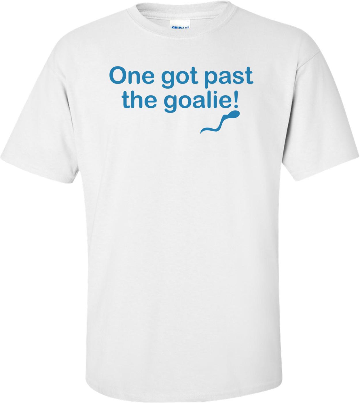 One Got Past The Goalie Shirt