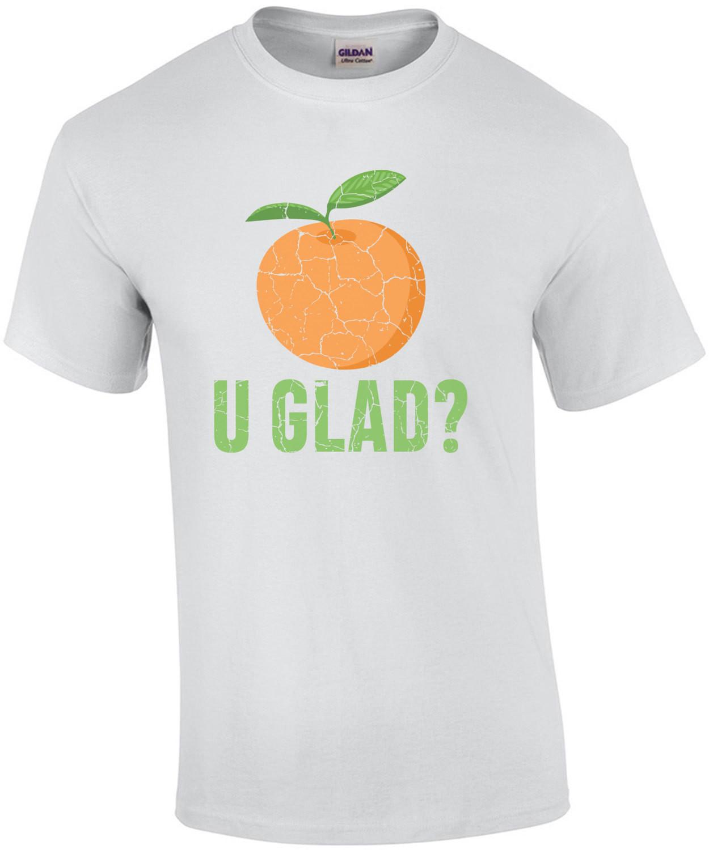 Orange U Glad - pun t-shirt