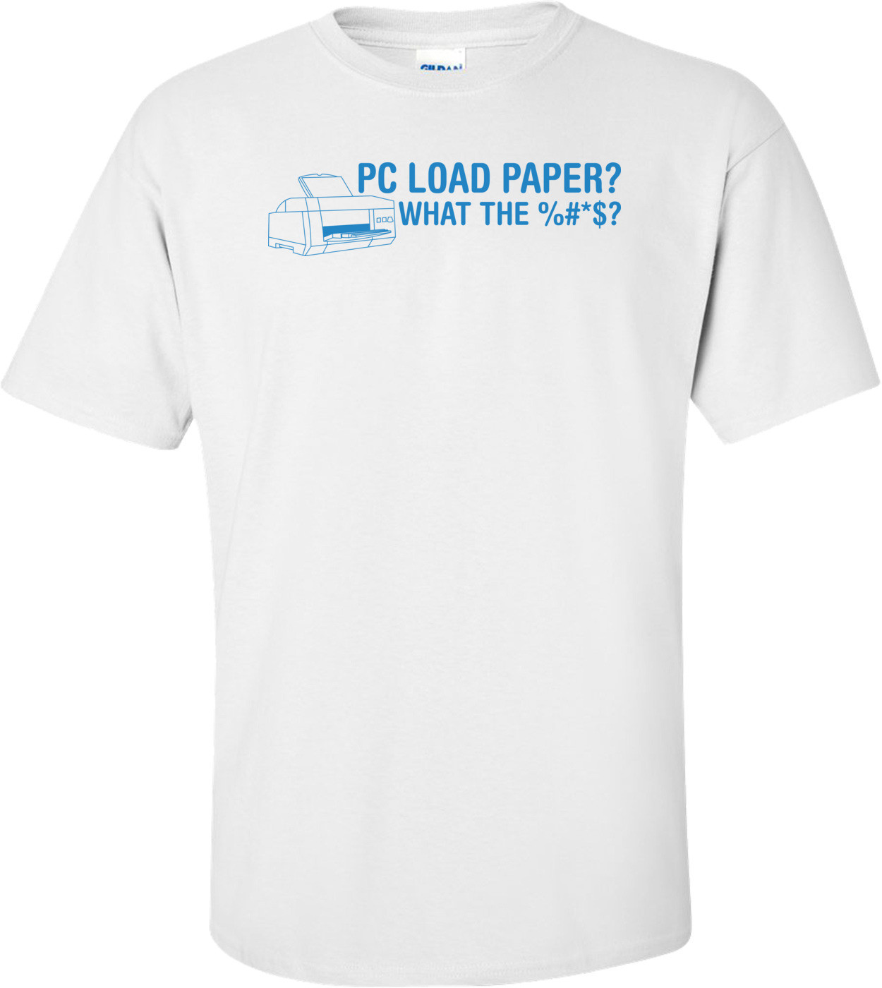 Pc Load Paper? What The %#*$? T-shirt